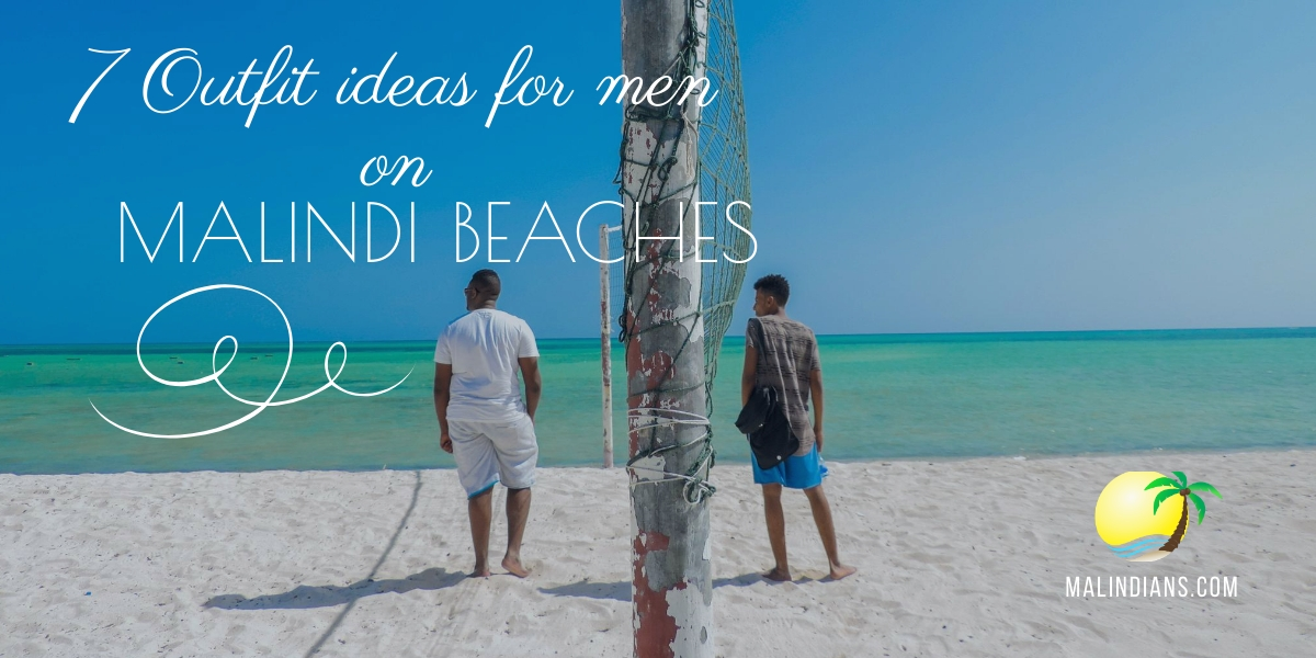 7 outfit ideas for men on Malindi Beaches